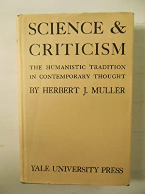 Science & Criticism; The Humanistic Tradition in Contemporary Thought: Muller, Herbert J.