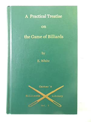 A Practical Treatise on the Game of Billiards: White, E.B.