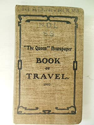 "The ""Queen"" Newspaper Book of Travel; A Resume of Thr Practical Travel Information Which ..."