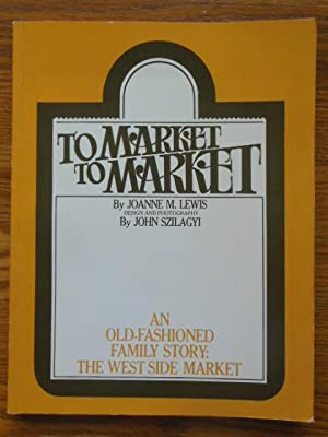 To Market, To Market; An Old-Fashioned Family Story: The West Side Market (SIGNED 1st Ed.): Lewis, ...