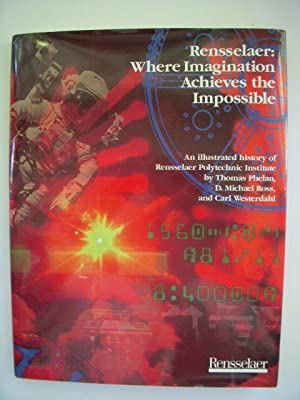 Rensselaer: Where Imagination Achieves the Impossible; An Illustrated History of Rensselaer ...