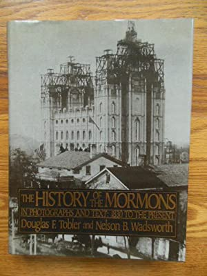 History of the Mormons: In Photographs and Text 1830 to the Present: Tobler, Douglas F.;Wadsworth, ...