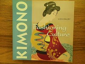 Kimono: Fashioning Culture: Dalby, Liza Crihfield