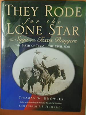 They Rode for the Lone Star: The Saga of the Texas Rangers the Birth of Texas-The Civil War: ...