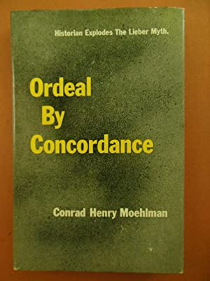 Ordeal By Concordance; An Historical Study of a Recent Literary Invention: Moehlman, Conrad Henry