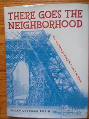 There Goes the Neighborhood: 10 Buildings People Loved to Hate: Rubin, Susan Goldman
