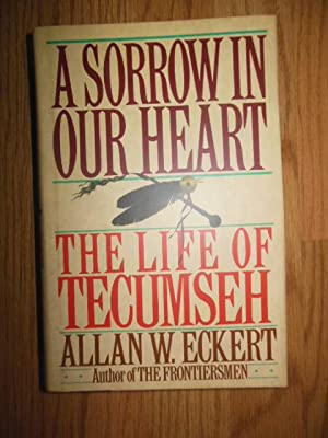 A Sorrow in Our Heart; The Life of Tecumseh: Eckert, Allan W.