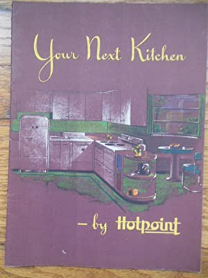 Your Next Kitchen -- By Hotpoint