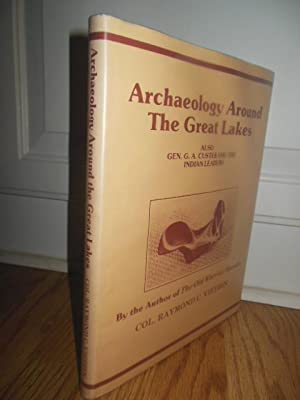 Archaeology Around the Great Lakes; Also Gen. G.A. Custer and the Indian Leaders: Vietzen, Raymond ...