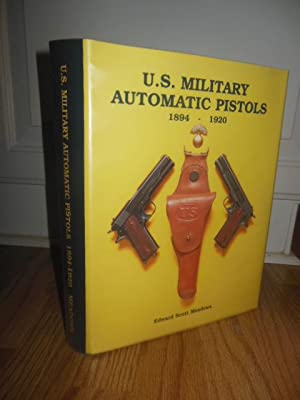 U.S. Military Automatic Pistols Volume I 1894-1920: Meadows, Edward Scott
