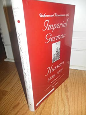 Uniforms and Accoutrements of the Imperial German Hussars 1880-1910 (Volume I): Sanders, Paul