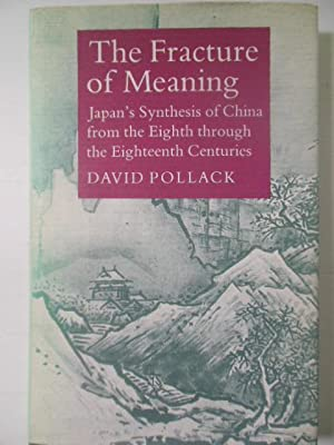 The Fracture of Meaning: Japan's Synthesis of China from the Eighth through the Eighteenth ...