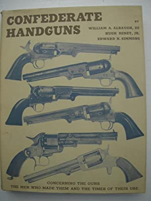 Confederate Handguns; Concerning the Men Who Made Them and the Times of Their Use: Albaugh, William...