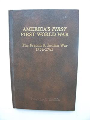 America's First World War; The French and Indian War 1754-1763 (SIGNED): Todish, Timothy J.