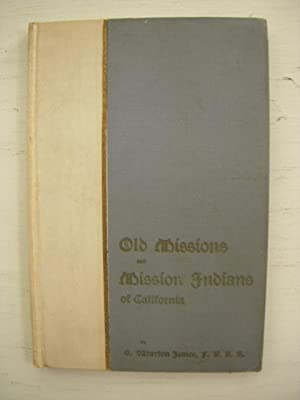 Old Missions and Mission Indians of California: James, G. Wharton