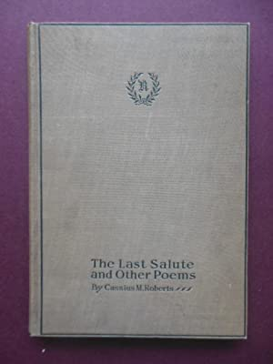 The Last Salute and Other Poems: Roberts, Cassius M.