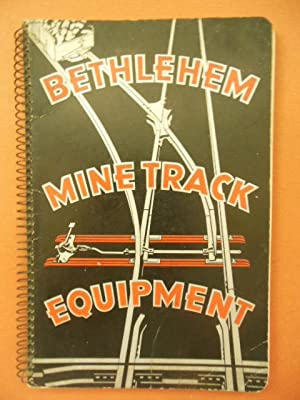 Bethlehem Mine Track Equipment for Coal and Ore Mines, Quarries and Industrial Applications Booklet...