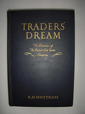 Traders' Dream; The Romance of the British East India Company: Mottram, R.H.