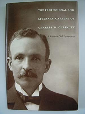 The Professional and Literary Careers of Charles W. Chestnutt; A Rowfant Club Symposium: No Author ...