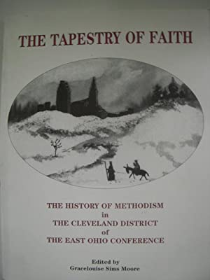 The Tapestry of Faith; The History of Methodism in the Cleveland District of the East Ohio ...