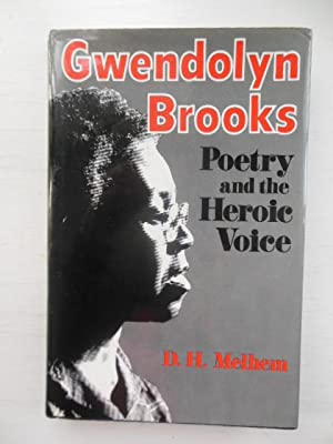 Gwendolyn Brooks: Poetry and the Heroic Voice: Melhem, D. H.