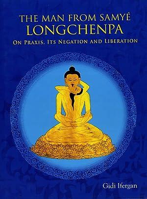 The Man From Samye: Longchenpa on Praxis,: Gidi Ifergan