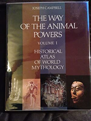 The Way of the Animal Powers (The Historical Atlas of World Mythology, Vol. 1): Joseph Campbell