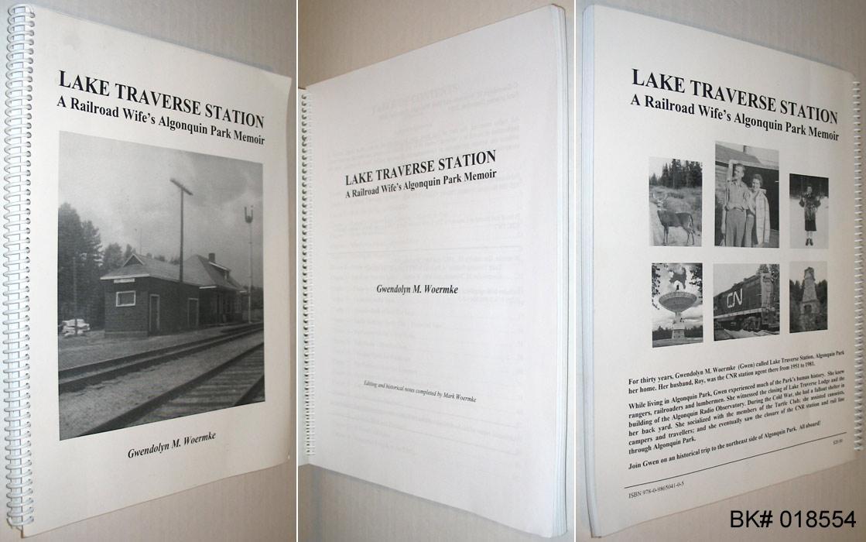 Lake Traverse Station: A Railroad Wife's Algonquin Park Memoir: Woermke, Gwendolyn M.; Woermke...
