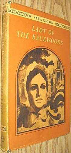 Lady of the Backwoods : A Biography: Eaton, Sara
