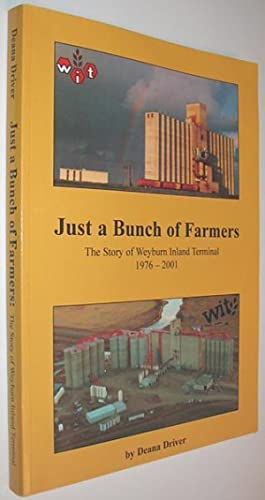Just a Bunch of Farmers : The Story of Weyburn Inland Terminal 1976-2001 SIGNED
