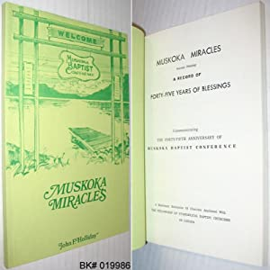 Muskoka Miracles: A Record of Forty-Five Years of Blessings, Commemorating the Forty-Fifth Annive...