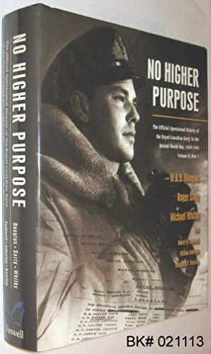 No Higher Purpose : The Official Operational: Douglas, W.A.B.; Sarty,