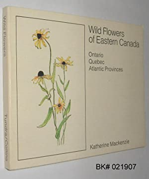 Wild Flowers of Eastern Canada: Ontario, Quebec,: MacKenzie, Katherine