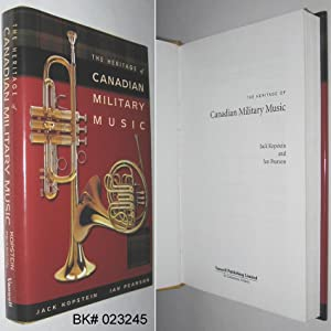 The Heritage of Canadian Military Music: Kopstein, Jack; Pearson,