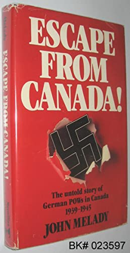 Escape from Canada!: The Untold Story of: Melady, John