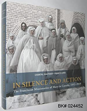 In Silence and Action: The Franciscan Missionaries of Mary in Canada 1892-2010