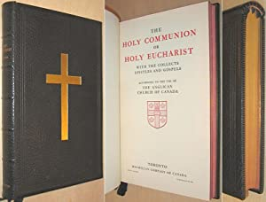 The Holy Communion or Holy Eucharist with the Collects Epistles and Gospels According to the Use ...