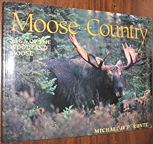 Moose Country: Saga of the Woodland Moose: Runtz, Michael W.