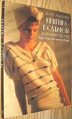 Knitting Nostalgia: Knitwear, 1920-1950 Today's Styles from: Evans, Jacque; Jago,