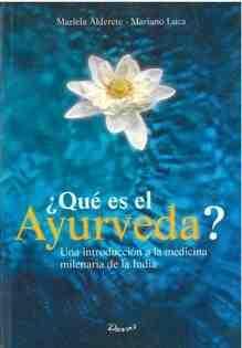 Qué es el Ayurveda? una introducción a la medicina milenaria de la india - M. Alderete / M. Luca