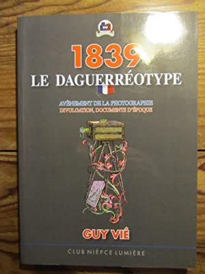1839. Le Daguerréotype. Avènement de la Photographie ; divulgation, documents d' époque.