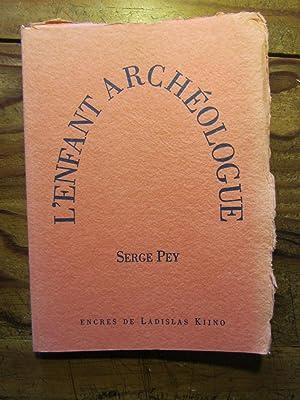 L' Enfant archéologue. Encres de Ladislas Kijno.: Pey ( Serge-