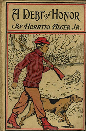 A Debt of Honor. the Story of Gerald Lanes Success in the Far West. by Horatio Alger . with Five ...