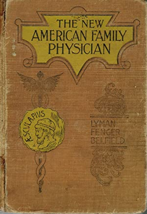 The New American Family Physician; A Reliable Family Physician Giving in Detail the Cause, Sympto...