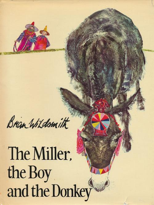 The Miller, the Boy and the Donkey Based on a Fable by La Fontaine Wildsmith, Brian Very Good Hardcover  The miller and his boy took their donkey to market to sell him. To keep him clean, they began by carrying the donkey. But a passing farmer laughed at
