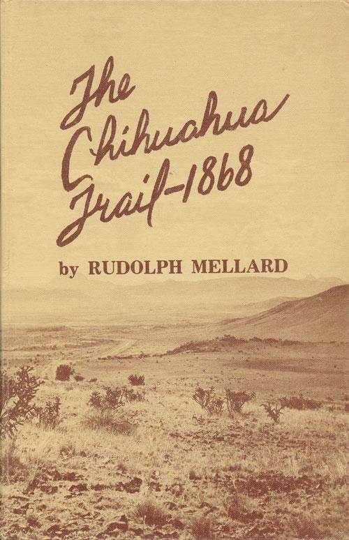 The Chihuahua Trail 1868 A Novel Mellard, Rudolph
