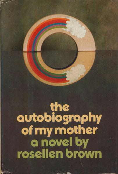 The Autobiography of My Mother Brown, Rosellen Very Good Hardcover SIGNED by author on full title page.  Here is a moving, powerful novel, full of insight and surprise, about the confrontation between a mother and dau
