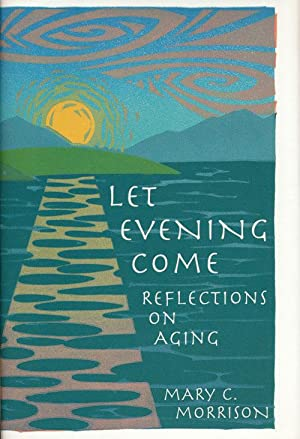 Let Evening Come Reflections on Aging: Morrison, Mary C.