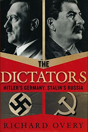 The Dictators Hitler's Germany and Stalin's Russia: Overy, Richard