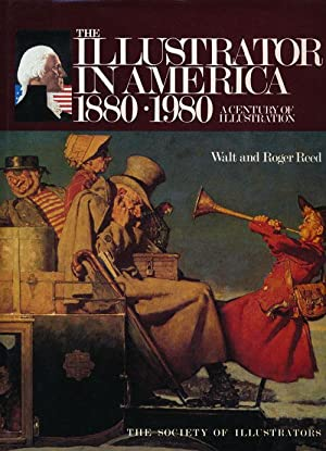 The Illustrator in America 1880-1980: A Century: Reed, Walter &